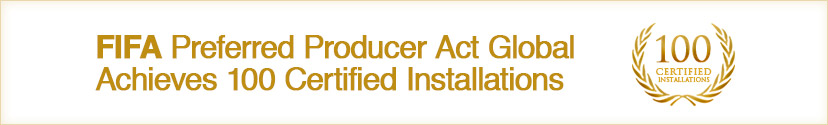 FIFA Preferred Producer Act Global Achieves 100 Certified Installations